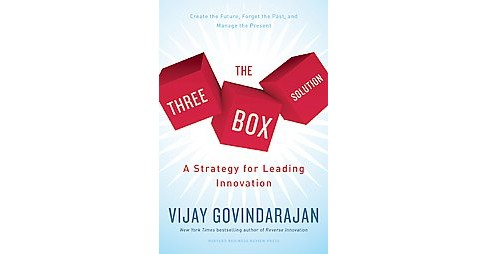 Three-Box Solution : A Strategy for Leading Innovation; Create the Future, Forget the Past, and Manage - image 1 of 1