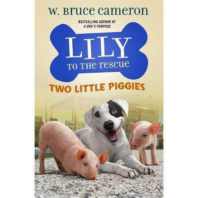 Lily to the Rescue: Two Little Piggies - (Lily to the Rescue!) by W Bruce Cameron (Paperback)
