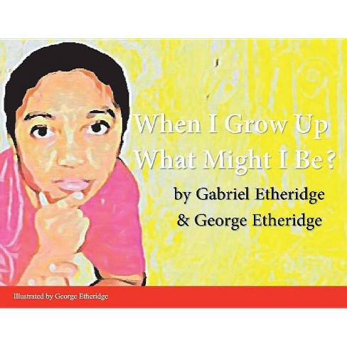 When I Grow Up What Might I Be? - by  Gabriel Etheridge (Paperback) - image 1 of 1
