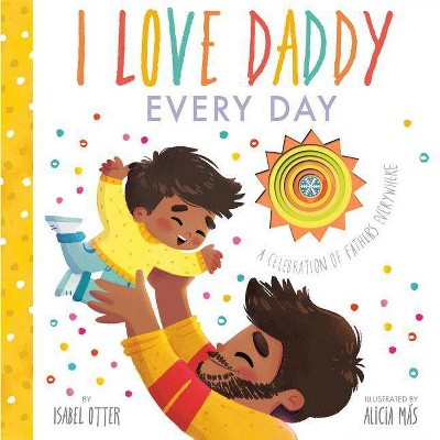 I Love Daddy Every Day - by Isabel Otter (Hardcover)