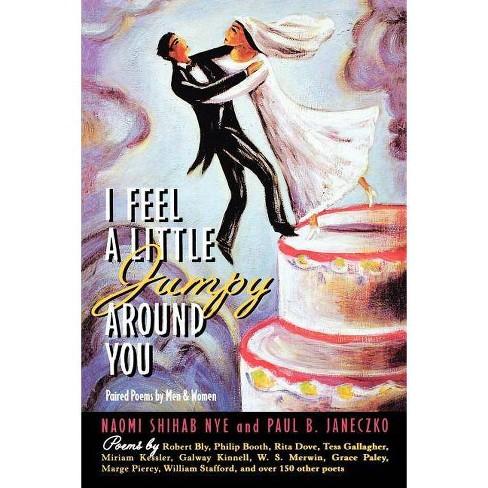 I Feel a Little Jumpy Around You - by  Naomi Shihab Nye & Paul B Janeczko (Paperback) - image 1 of 1