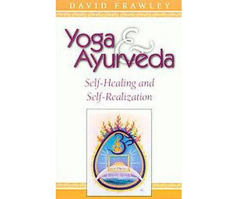 Yoga and Ayurveda : Self-Healing and Self-Realization (Paperback) (David Frawley) - image 1 of 1