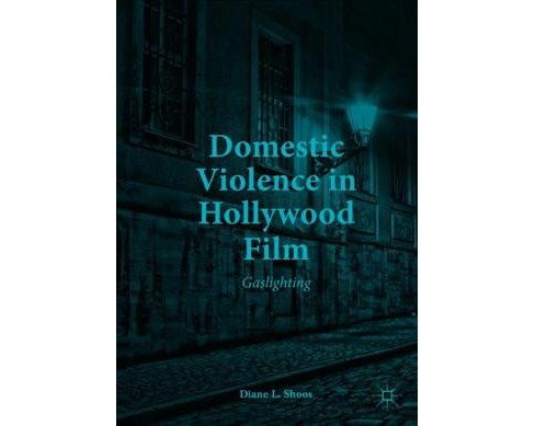 Domestic Violence in Hollywood Film : Gaslighting -  by Diane L. Shoos (Hardcover) - image 1 of 1