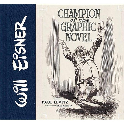 Will Eisner: Champion of the Graphic Novel - by  Paul Levitz (Hardcover) - image 1 of 1