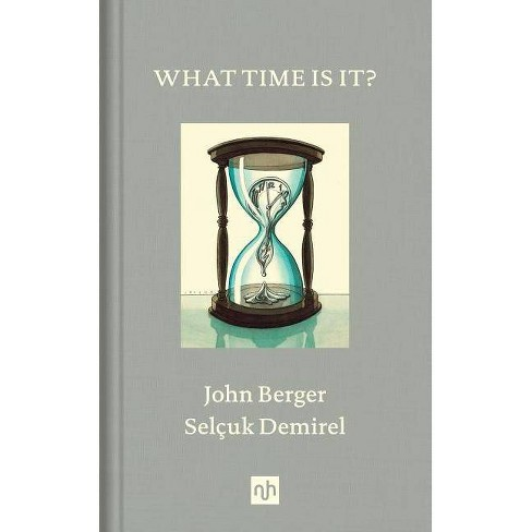 What Time Is It? - by  John Berger (Hardcover) - image 1 of 1
