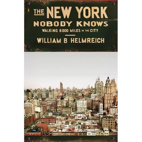 The New York Nobody Knows - by  William B Helmreich (Paperback) - image 1 of 1