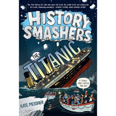 History Smashers: The Titanic - by  Kate Messner (Paperback)