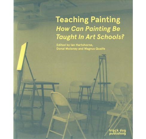 Teaching Painting : How Can Painting Be Taught in Art Schools? -  (Paperback) - image 1 of 1