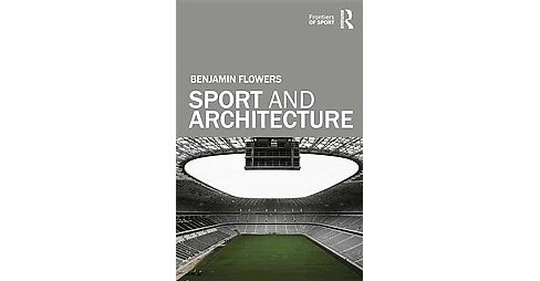 Sport and Architecture (Hardcover) (Benjamin S. Flowers) - image 1 of 1