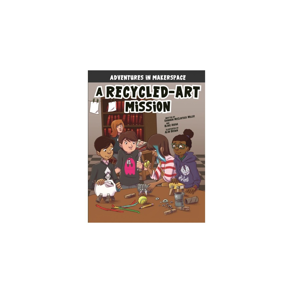 Recycled-Art Mission : A 4d Book - by Shannon McClintock Miller & Blake Hoena (Paperback)