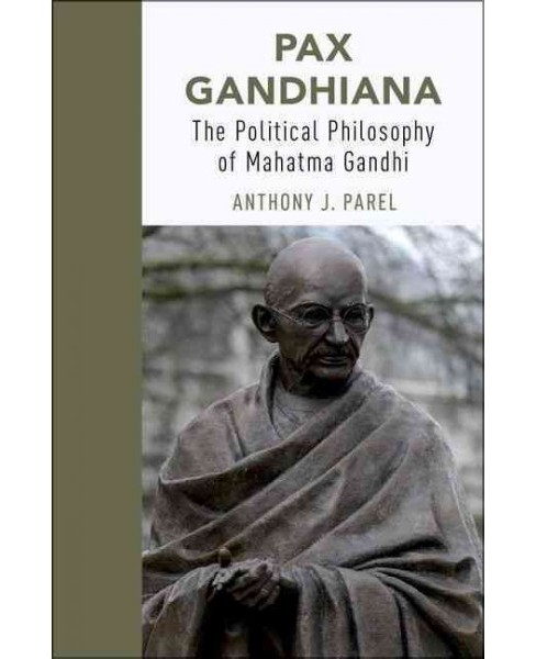 Pax Gandhiana : The Political Philosophy of Mahatma Gandhi (Hardcover) (Anthony J. Parel) - image 1 of 1