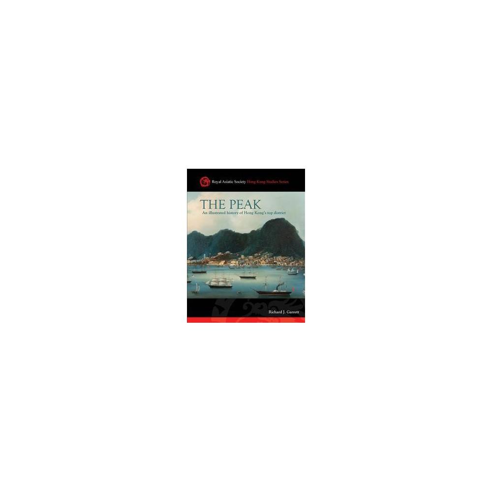 Peak : An Illustrated History of Hong Kong's Top District - by Richard J. Garrett (Hardcover)