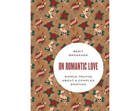 On Romantic Love : Simple Truths About a Complex Emotion -  Reprint by Berit Brogaard (Paperback) - image 1 of 1