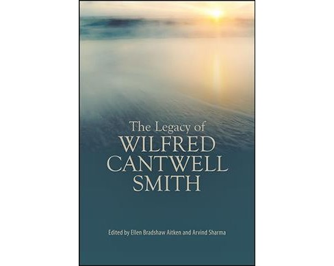 Legacy of Wilfred Cantwell Smith -  (Paperback) - image 1 of 1
