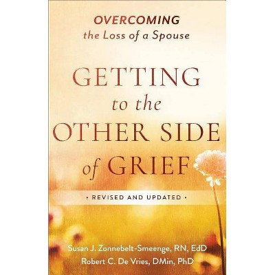 Getting to the Other Side of Grief - by  Susan J Zonnebelt-Smeenge & Robert C De Vries (Paperback)