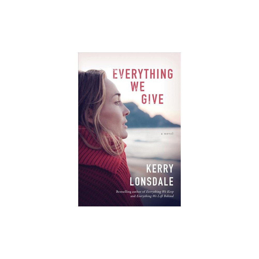 Everything We Give - (Everything We Keep) by Kerry Lonsdale (Paperback)