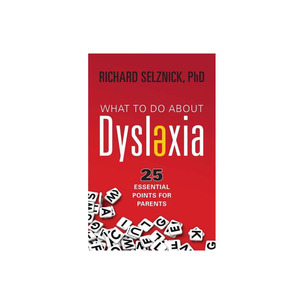 What To Do About Dyslexia By Richard Selznick Paperback