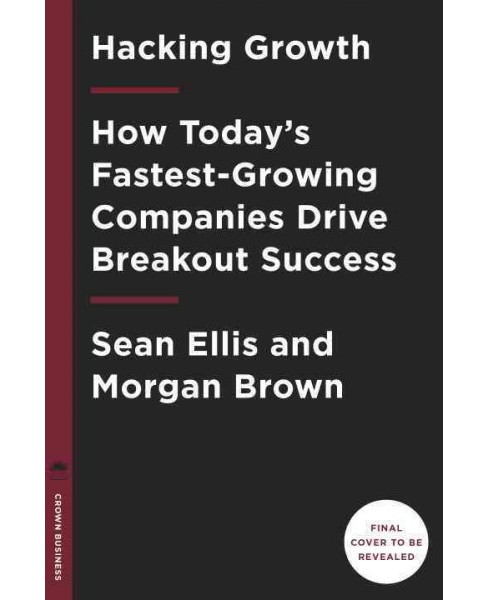Hacking Growth : How Today's Fastest-Growing Companies Drive Breakout Success (Hardcover) (Sean Ellis & - image 1 of 1