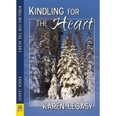 Kindling for the Heart - by  Karen Legasy (Paperback) - image 1 of 1
