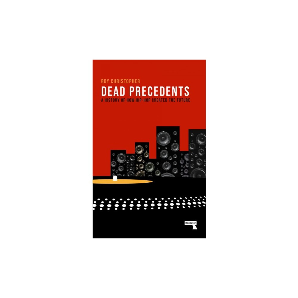 Dead Precedents : How Hip-Hop Defines the Future - by Roy Christopher (Paperback)
