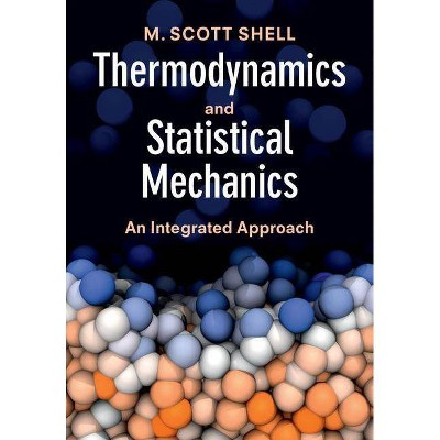 Thermodynamics and Statistical Mechanics - (Cambridge Chemical Engineering) by  M Scott Shell (Paperback)