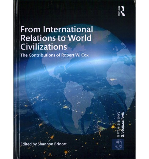 From International Relations to World Civilizations : The Contributions of Robert W. Cox (Hardcover) - image 1 of 1