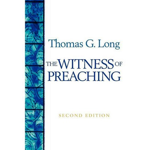 The Witness of Preaching, Second Edition - 2 Edition by  Thomas G Long (Paperback) - image 1 of 1