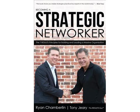 Becoming a Strategic Networker : The 7 Results Principles for Building and Leading a Massive - image 1 of 1