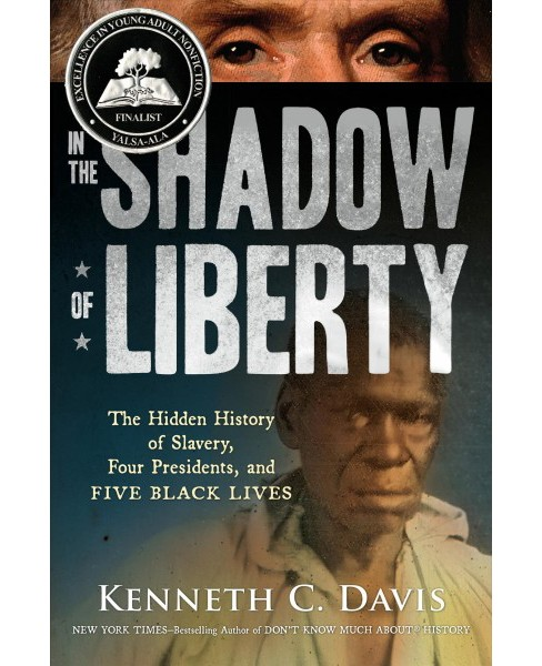 In the Shadow of Liberty : The Hidden History of Slavery, Four Presidents, and Five Black Lives - image 1 of 1