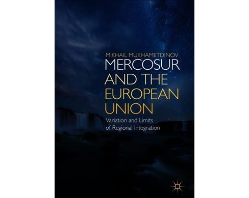 Mercosur and the European Union : Variation and Limits of Regional Integration -  (Hardcover) - image 1 of 1