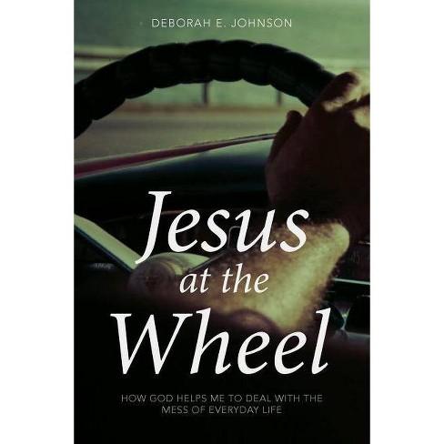 Jesus at the Wheel - by  Deborah E Johnson (Paperback) - image 1 of 1