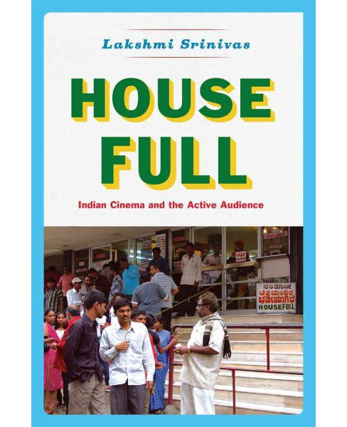 House Full : Indian Cinema and the Active Audience (Paperback) (Lakshmi Srinivas) - image 1 of 1