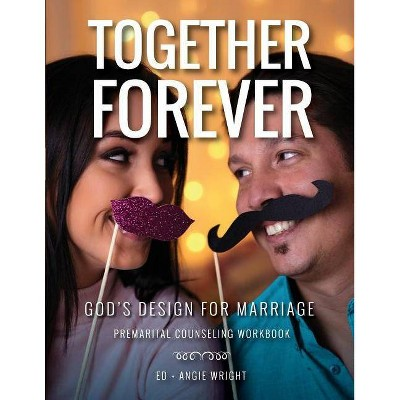 Together Forever God's Design for Marriage - 2 Edition by Wright Ed & Wright Angie (Paperback)