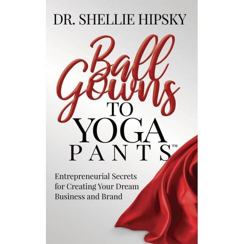 Ball Gowns to Yoga Pants - by  Shellie Hipsky (Paperback) - image 1 of 1
