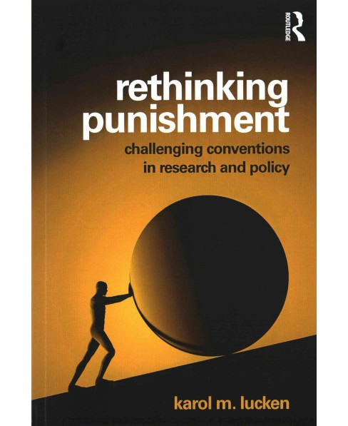 Rethinking Punishment : Challenging Conventions in Research and Policy (Paperback) (Karol M. Lucken) - image 1 of 1