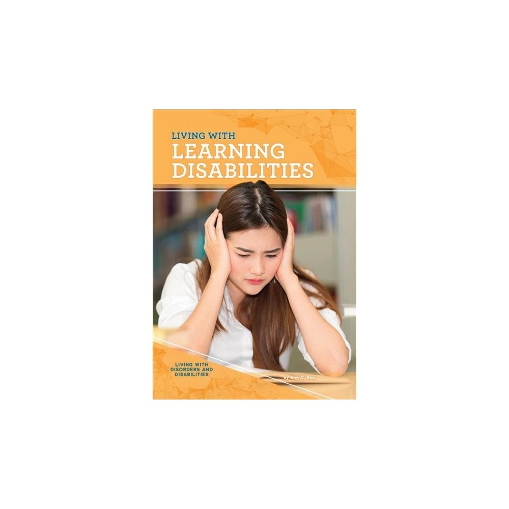 Living With Learning Disabilities - by Amy C. Rea (Hardcover)