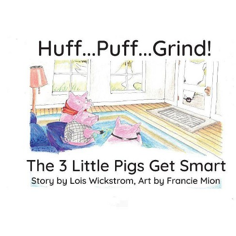 Huff...Puff...Grind! (big paper) - (Science Folktale) by  Lois Wickstrom (Paperback) - image 1 of 1