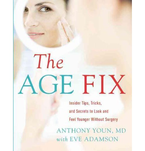 Age Fix : A Leading Plastic Surgeon Reveals How to Really Look 10 Years Younger (Hardcover) (M.D. - image 1 of 1