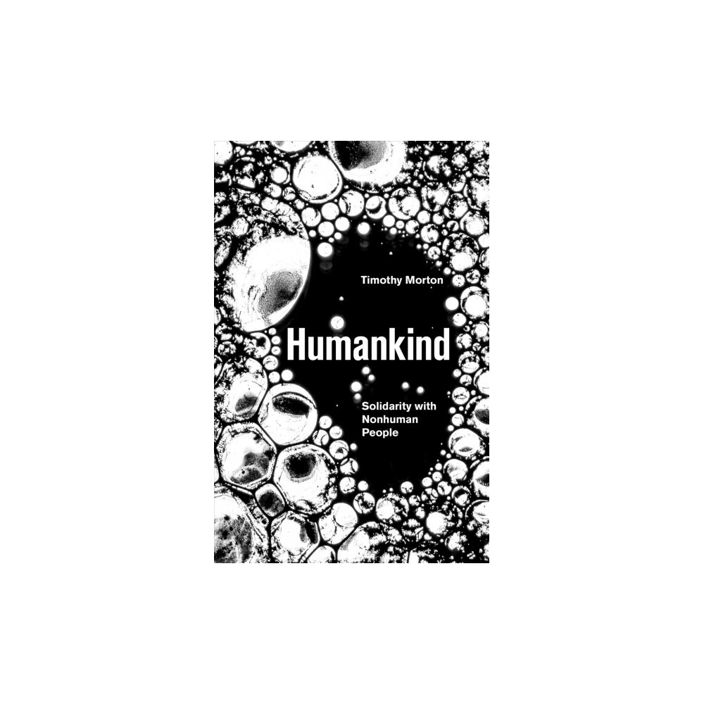 Humankind : Solidarity With Non-human People - Reprint by Timothy Morton (Paperback)