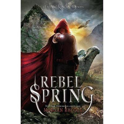 Rebel Spring - (Falling Kingdoms) by  Morgan Rhodes (Paperback)