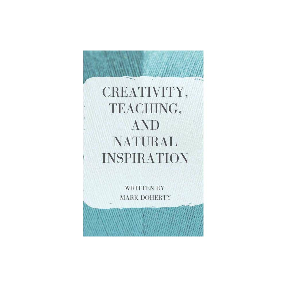 Creativity Teaching And Natural Inspiration By Mark Doherty Paperback
