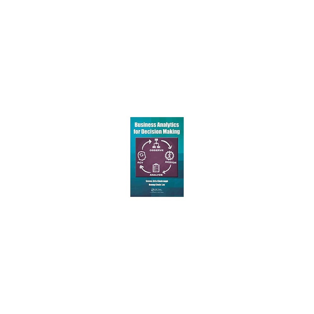 Business Analytics for Decision Making (Hardcover) (Steven Orla Kimbrough & Hoong Chuin Lau)