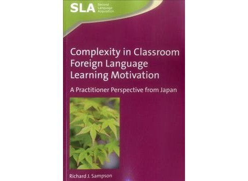 Complexity in Classroom Foreign Language Learning Motivation : A Practitioner Perspective from Japan - image 1 of 1