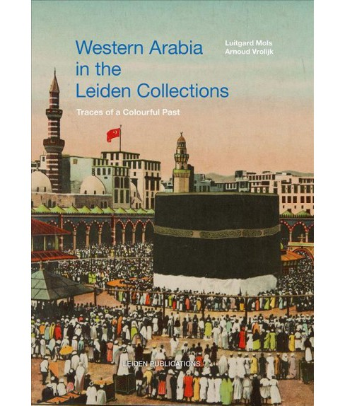 Western Arabia in the Leiden Collections : Traces of a Colourful Past (Hardcover) (Luitgard Mols & - image 1 of 1