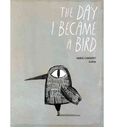Day I Became a Bird (Hardcover) (Ingrid Chabbert) - image 1 of 1