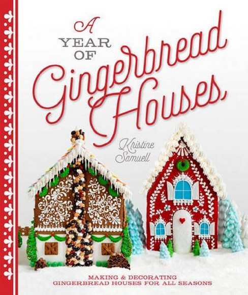 Year of Gingerbread Houses : Making & Decorating Gingerbread Houses for All Seasons (Paperback) - image 1 of 1