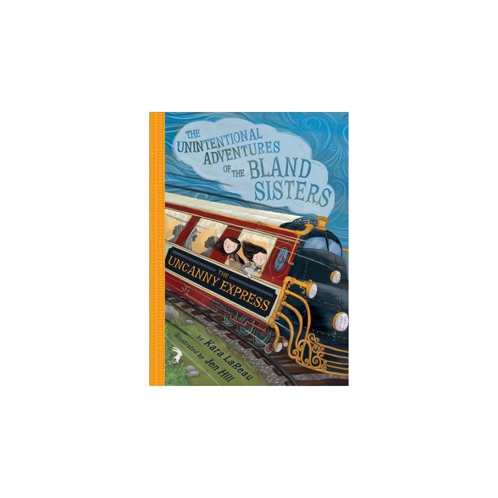 Uncanny Express - by Kara Lareau (Hardcover)