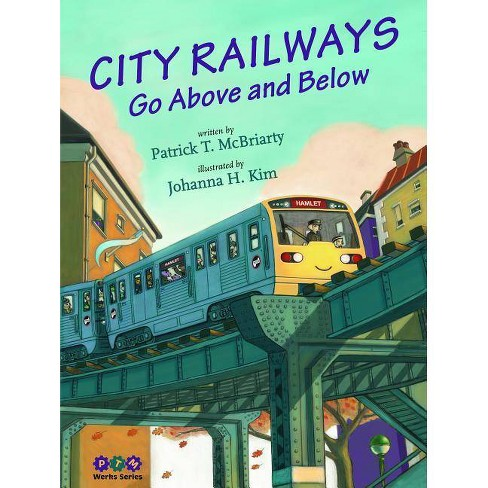 City Railways Go Above and Below - (PTM Werks) by  Patrick McBriarty (Hardcover) - image 1 of 1