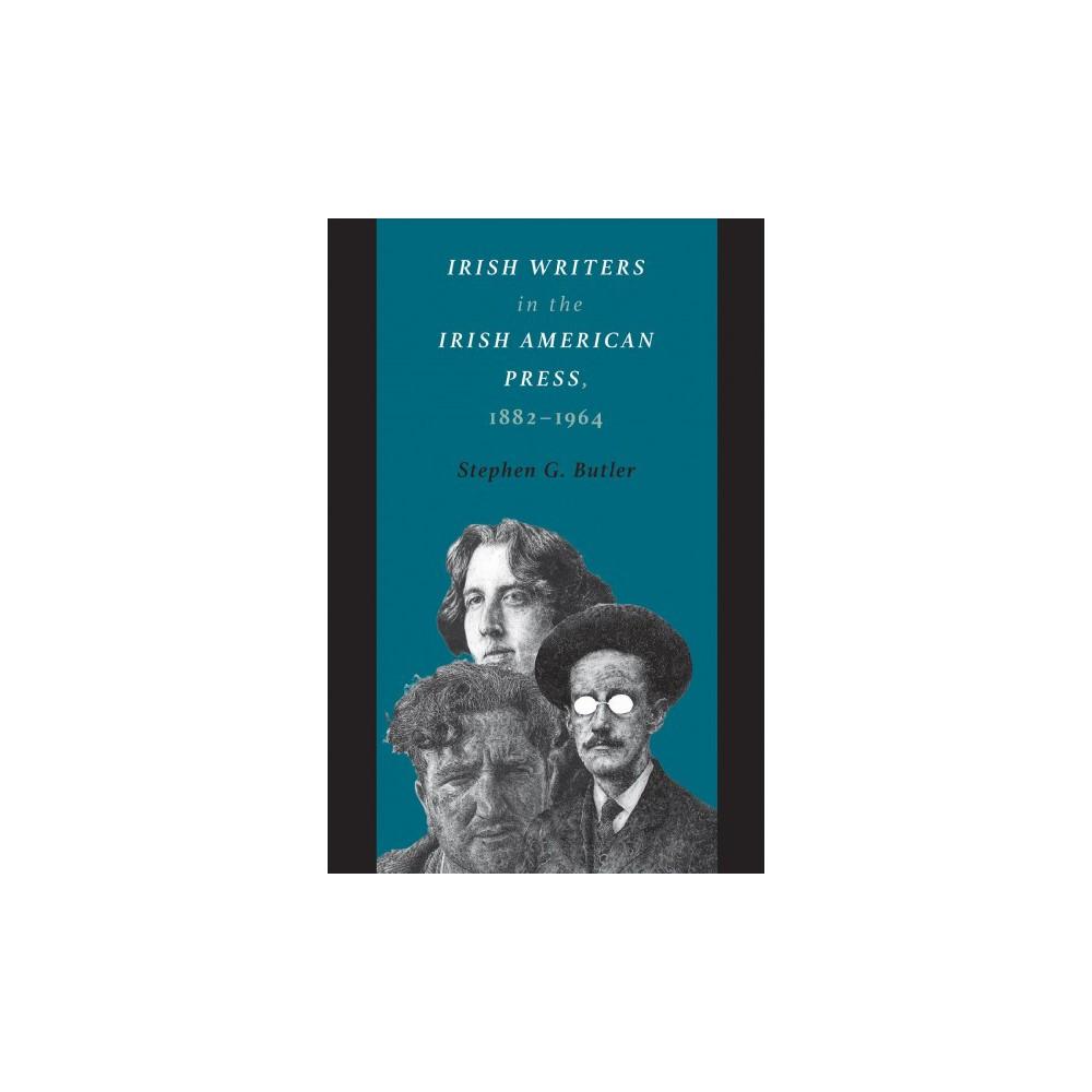 Irish Writers in the Irish American Press, 1882-1964 - by Stephen G. Butler (Paperback)