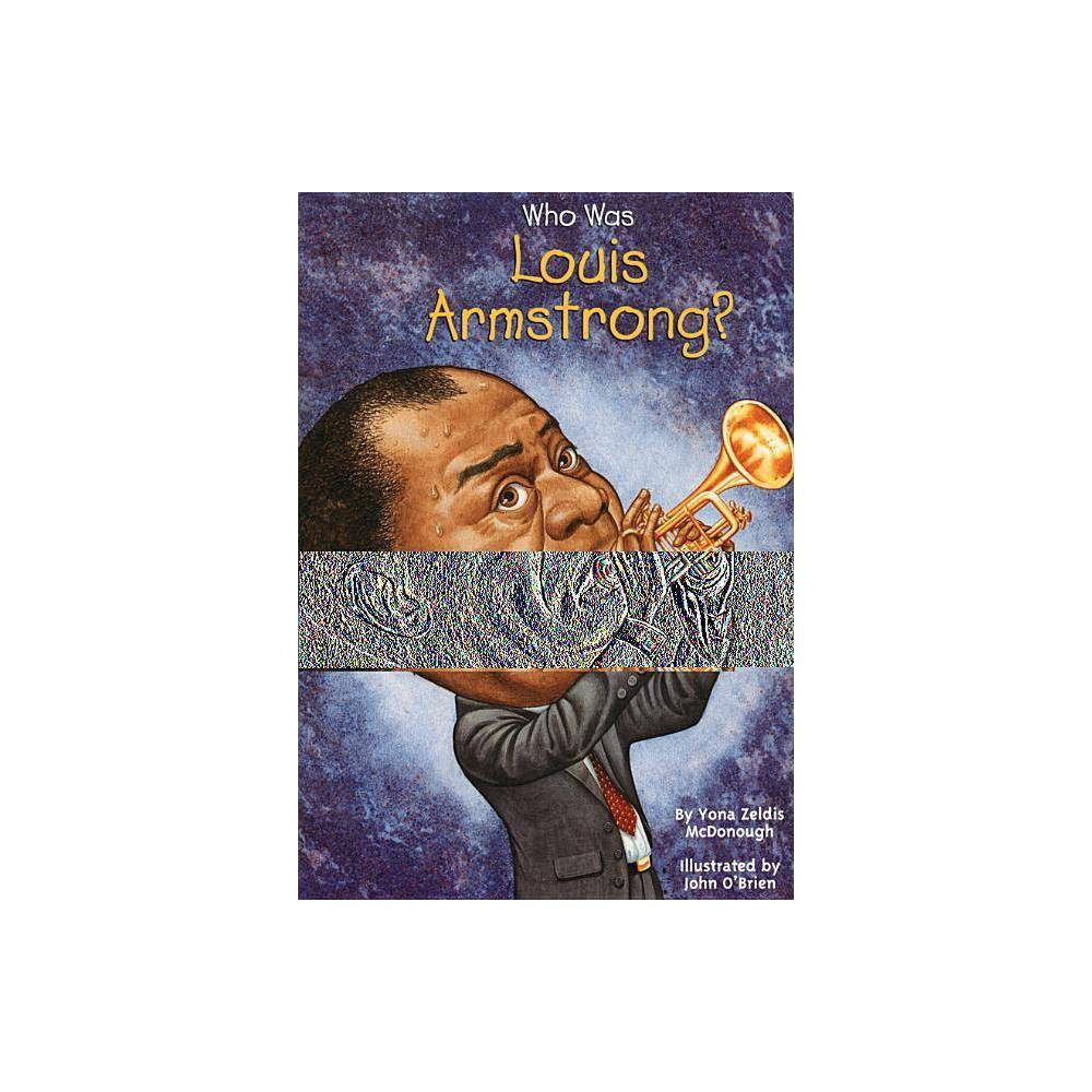 Who Was Louis Armstrong? - (Who Was?) by Yona Zeldis McDonough (Paperback) Best